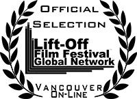 Official Selection: Lift-Off Film Festival Global Network, Vancouver On-line